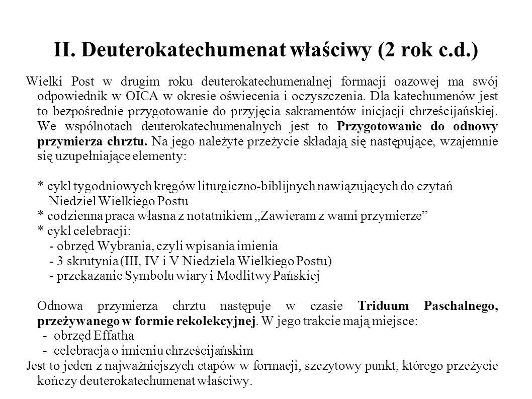 II. Deuterokatechumenat właściwy (2 rok c.d.) Wielki Post w drugim roku deuterokatechumenalnej formacji oazowej ma swój odpowiednik w OICA w okresie o