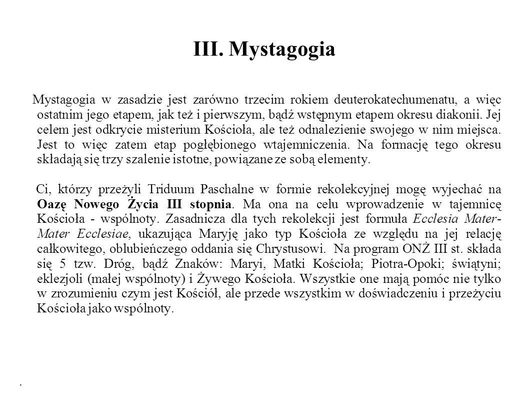 III. Mystagogia Mystagogia w zasadzie jest zarówno trzecim rokiem deuterokatechumenatu, a więc ostatnim jego etapem, jak też i pierwszym, bądź wstępny