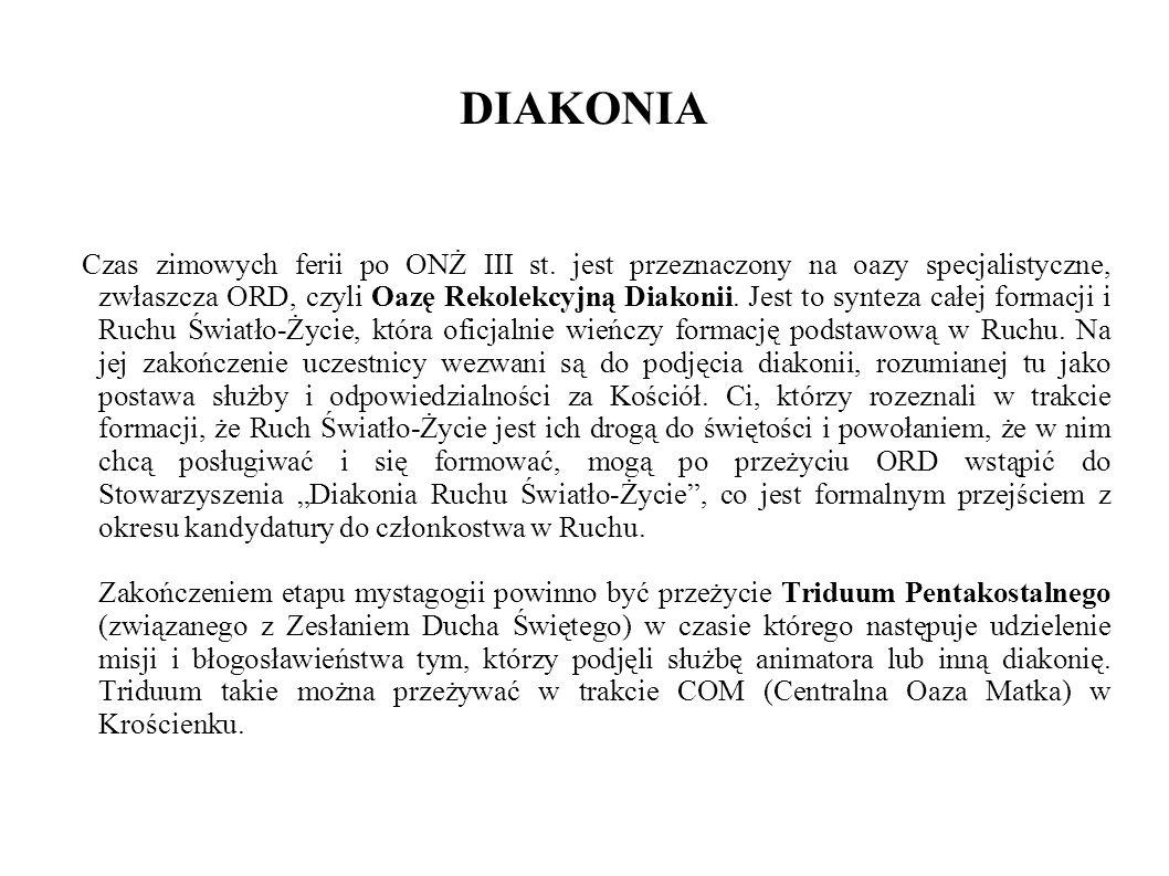DIAKONIA Czas zimowych ferii po ONŻ III st. jest przeznaczony na oazy specjalistyczne, zwłaszcza ORD, czyli Oazę Rekolekcyjną Diakonii. Jest to syntez