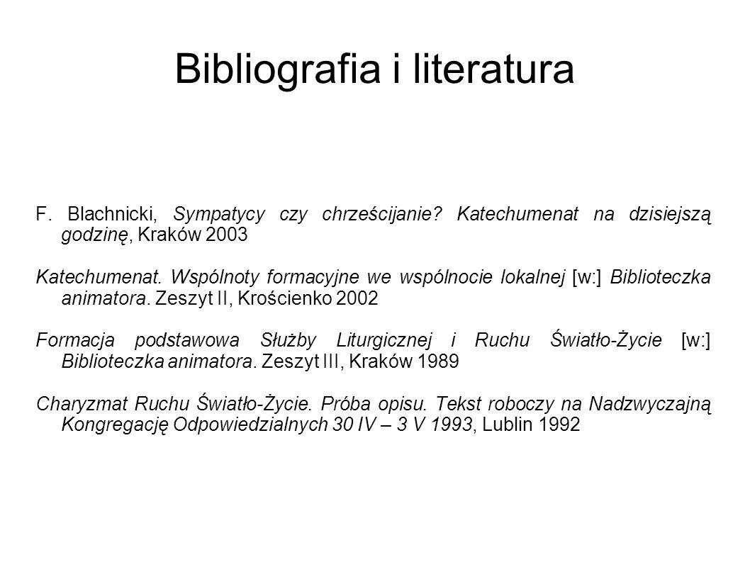 Bibliografia i literatura F. Blachnicki, Sympatycy czy chrześcijanie? Katechumenat na dzisiejszą godzinę, Kraków 2003 Katechumenat. Wspólnoty formacyj