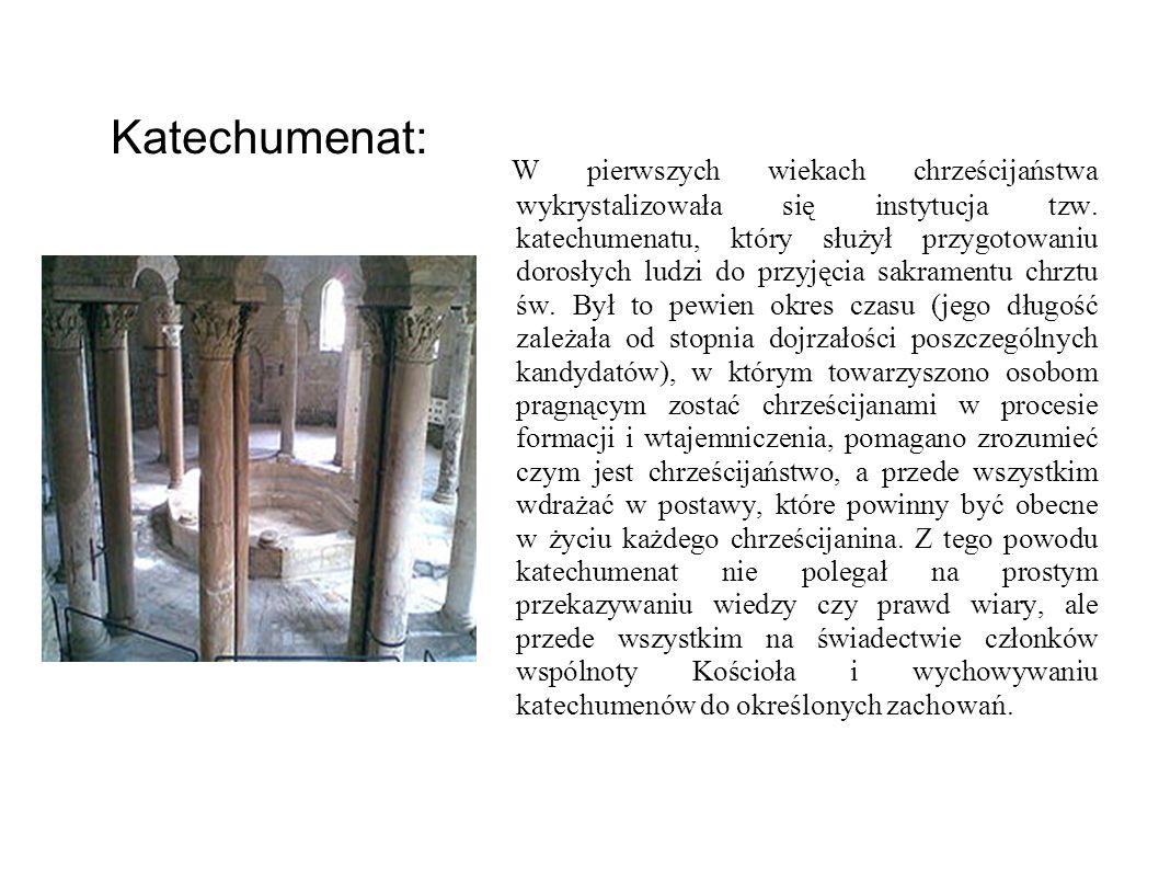 Katechumenat: W pierwszych wiekach chrześcijaństwa wykrystalizowała się instytucja tzw. katechumenatu, który służył przygotowaniu dorosłych ludzi do p