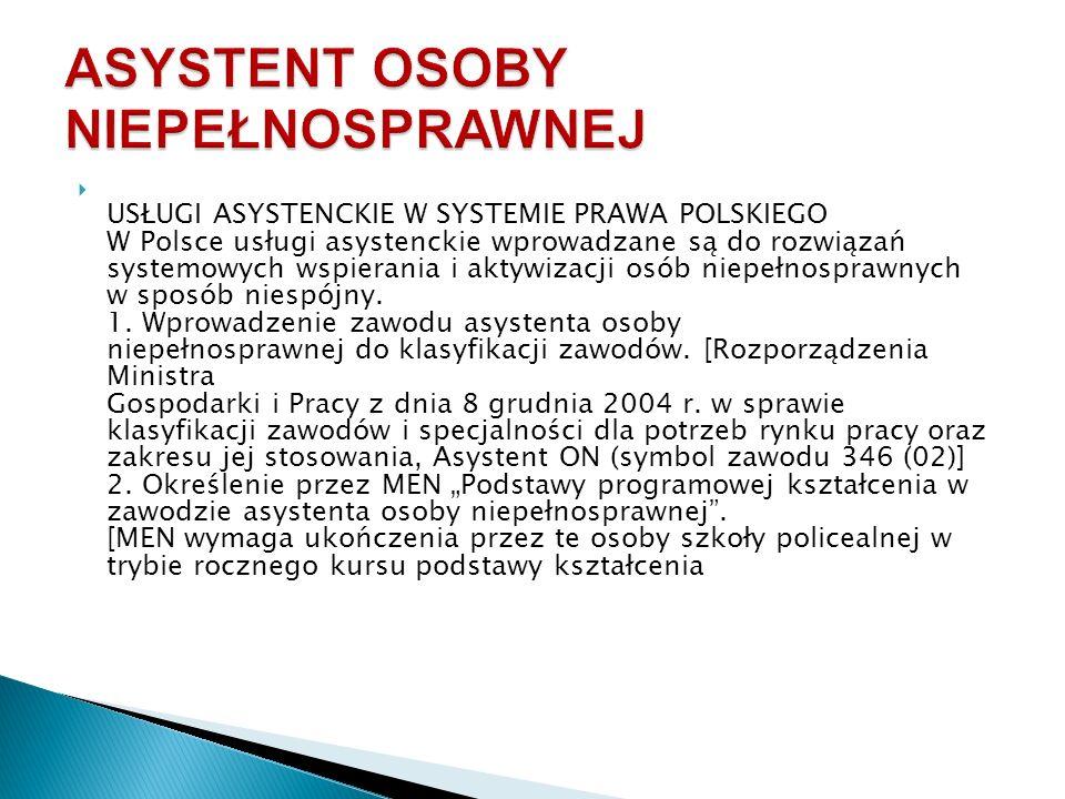  USŁUGI ASYSTENCKIE W SYSTEMIE PRAWA POLSKIEGO W Polsce usługi asystenckie wprowadzane są do rozwiązań systemowych wspierania i aktywizacji osób niepełnosprawnych w sposób niespójny.