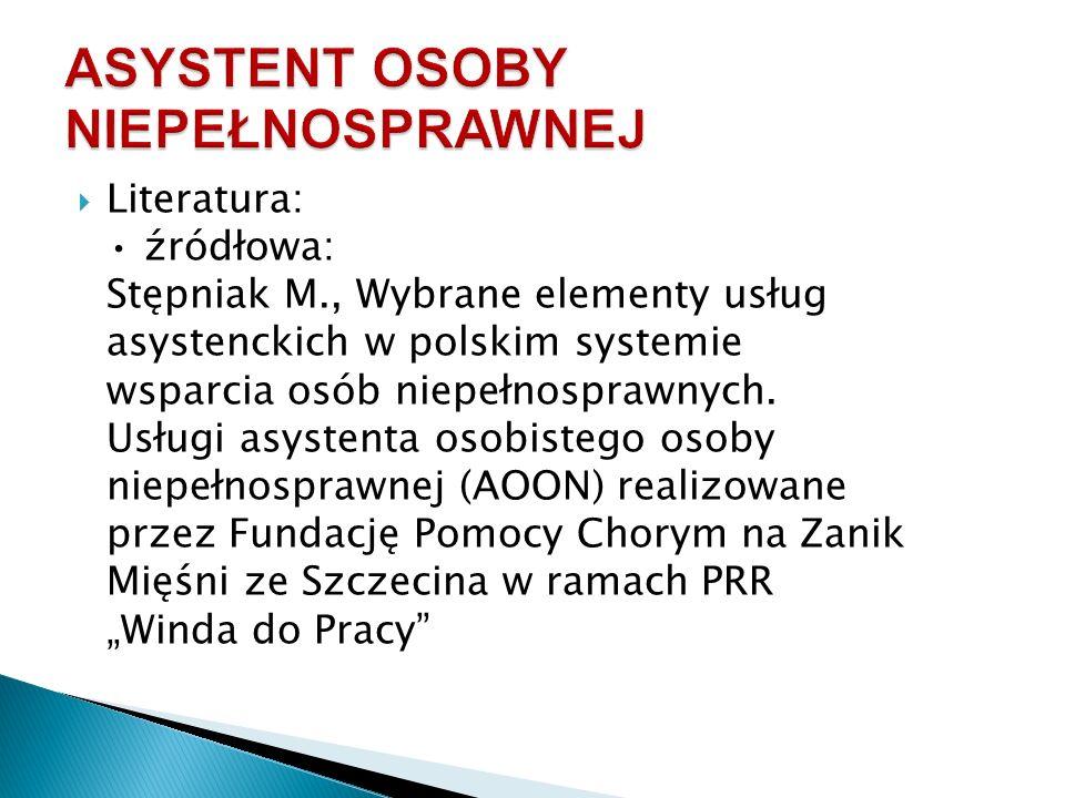  Literatura: źródłowa: Stępniak M., Wybrane elementy usług asystenckich w polskim systemie wsparcia osób niepełnosprawnych.