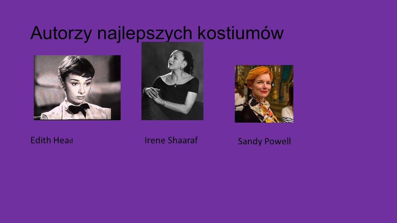 Autorzy najlepszych kostiumów Edith Hea d Irene Shaaraf Sandy Powell