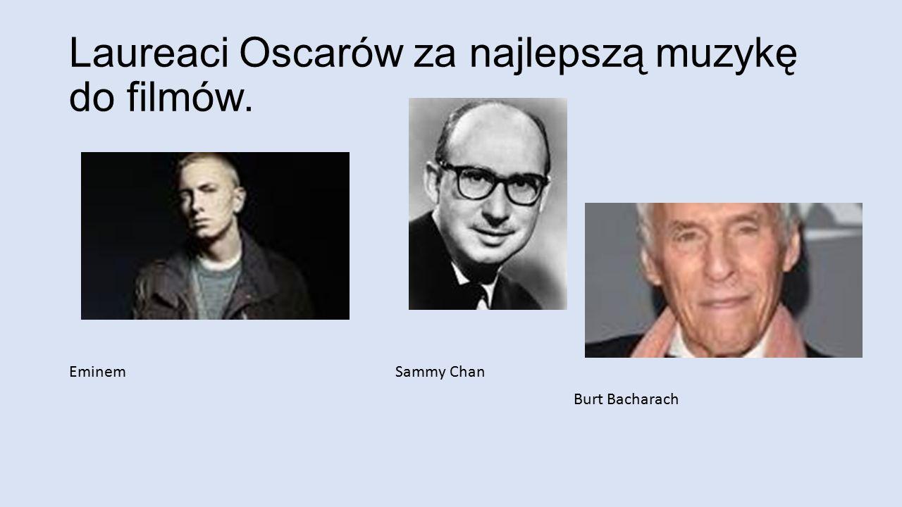 Laureaci Oscarów za najlepszą muzykę do filmów. EminemSammy Chan Burt Bacharach