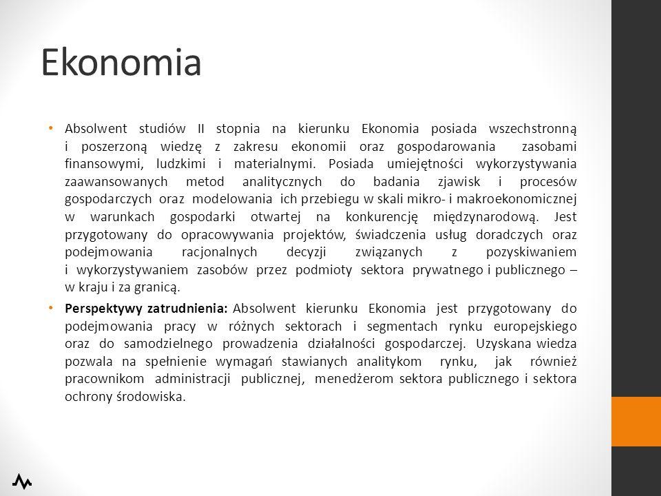 Ekonomia Absolwent studiów II stopnia na kierunku Ekonomia posiada wszechstronną i poszerzoną wiedzę z zakresu ekonomii oraz gospodarowania zasobami finansowymi, ludzkimi i materialnymi.