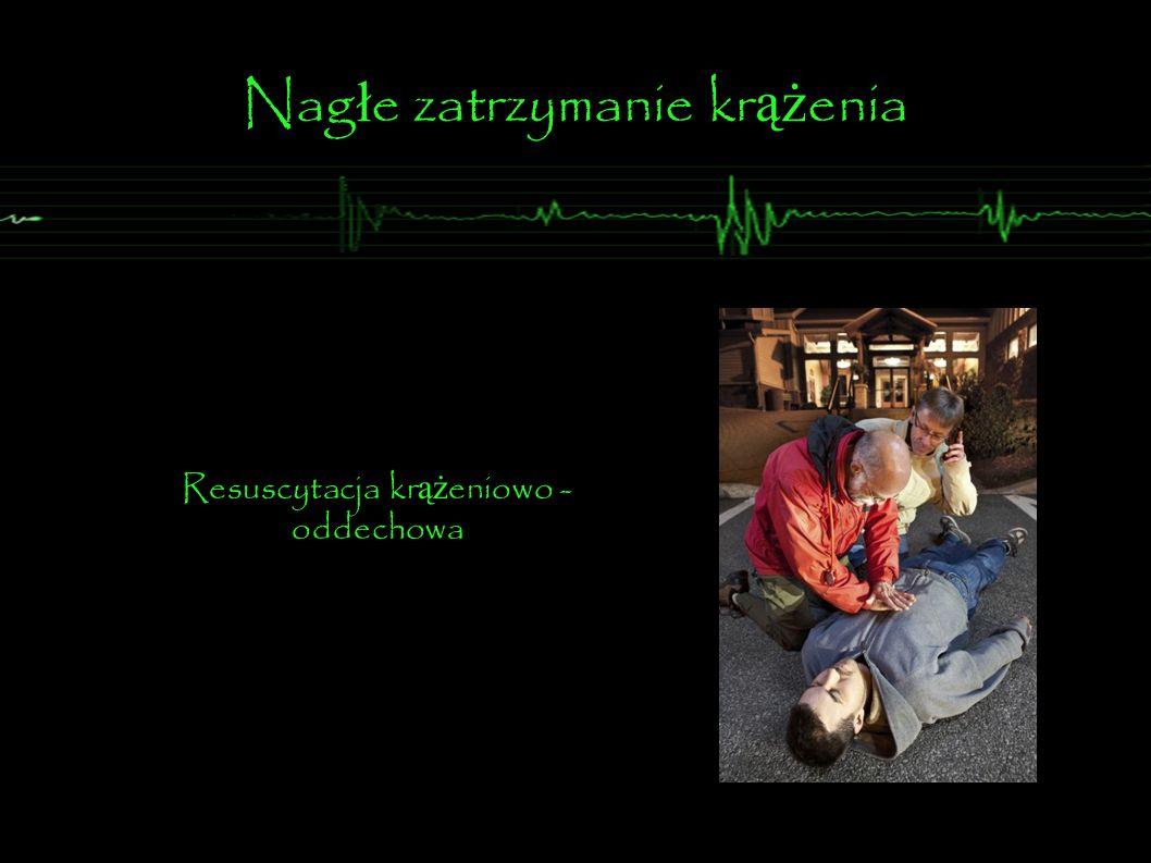 Nag ł e zatrzymanie kr ąż enia Resuscytacja kr ąż eniowo - oddechowa
