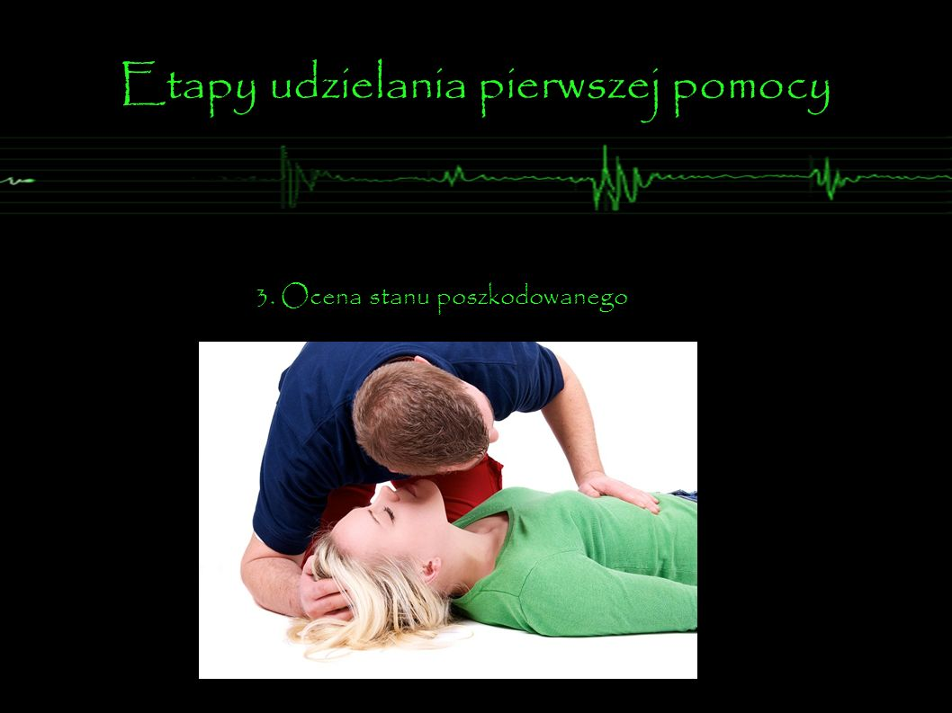 Etapy udzielania pierwszej pomocy 3. Ocena stanu poszkodowanego