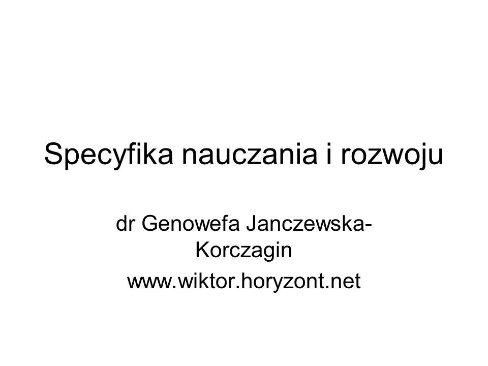 Specyfika nauczania i rozwoju dr Genowefa Janczewska- Korczagin www.wiktor.horyzont.net