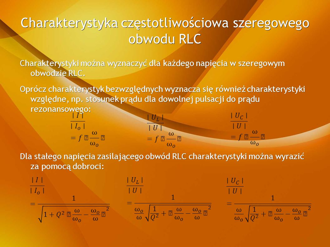 Charakterystyka częstotliwościowa szeregowego obwodu RLC Charakterystyki można wyznaczyć dla każdego napięcia w szeregowym obwodzie RLC.