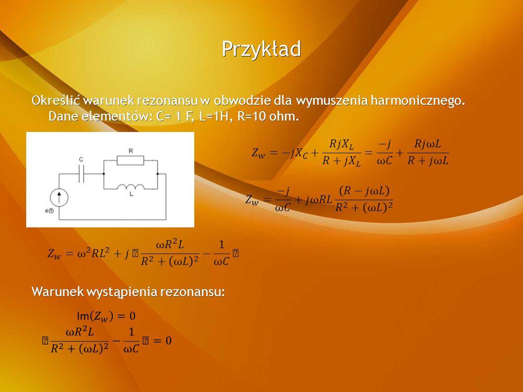 Przykład Określić warunek rezonansu w obwodzie dla wymuszenia harmonicznego.