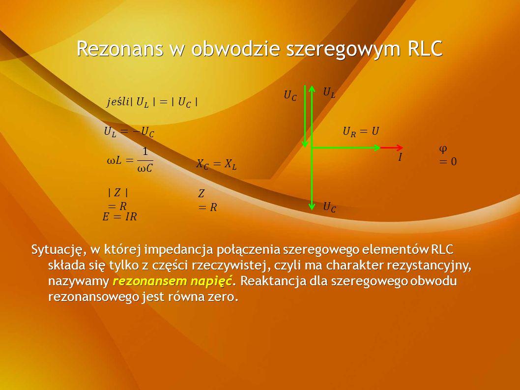 Sytuację, w której impedancja połączenia szeregowego elementów RLC składa się tylko z części rzeczywistej, czyli ma charakter rezystancyjny, nazywamy rezonansem napięć.