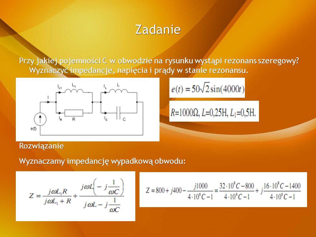 Zadanie Przy jakiej pojemności C w obwodzie na rysunku wystąpi rezonans szeregowy.