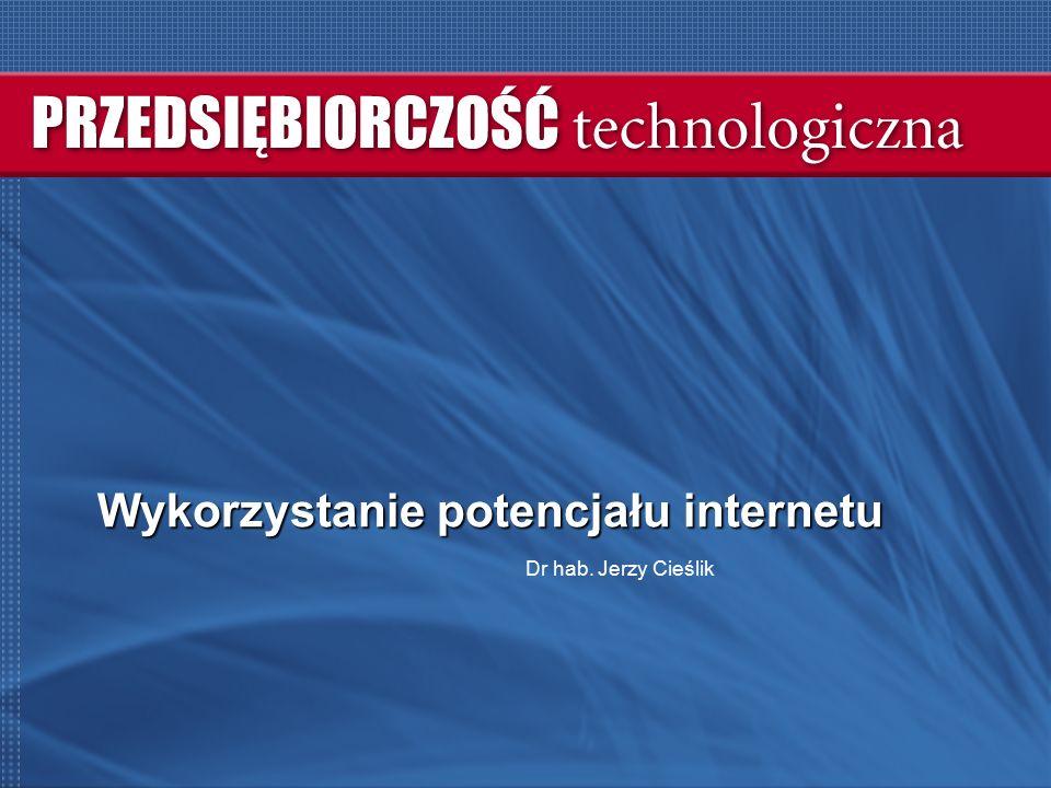 Wykorzystanie potencjału internetu Dr hab. Jerzy Cieślik