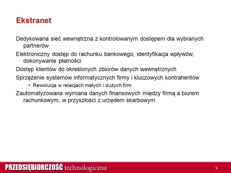 9 Ekstranet Dedykowana sieć wewnętrzna z kontrolowanym dostępem dla wybranych partnerów Elektroniczny dostęp do rachunku bankowego, identyfikacja wpły