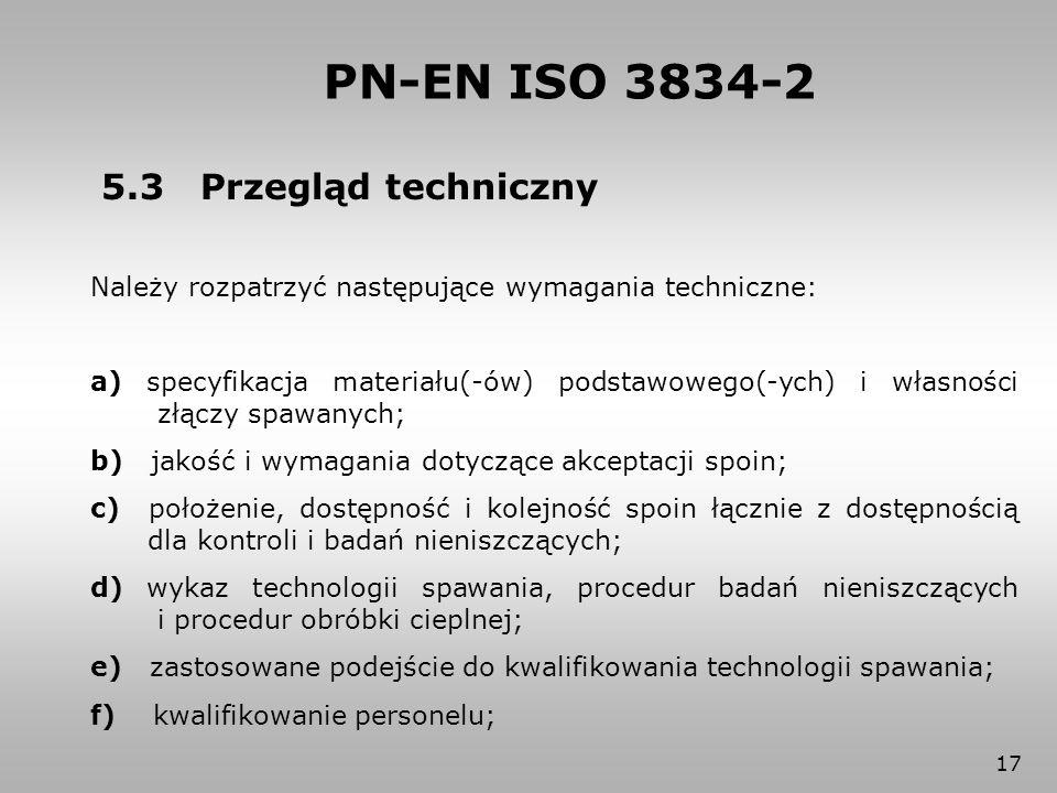 17 5.3 Przegląd techniczny Należy rozpatrzyć następujące wymagania techniczne: a) specyfikacja materiału(-ów) podstawowego(-ych) i własności złączy sp