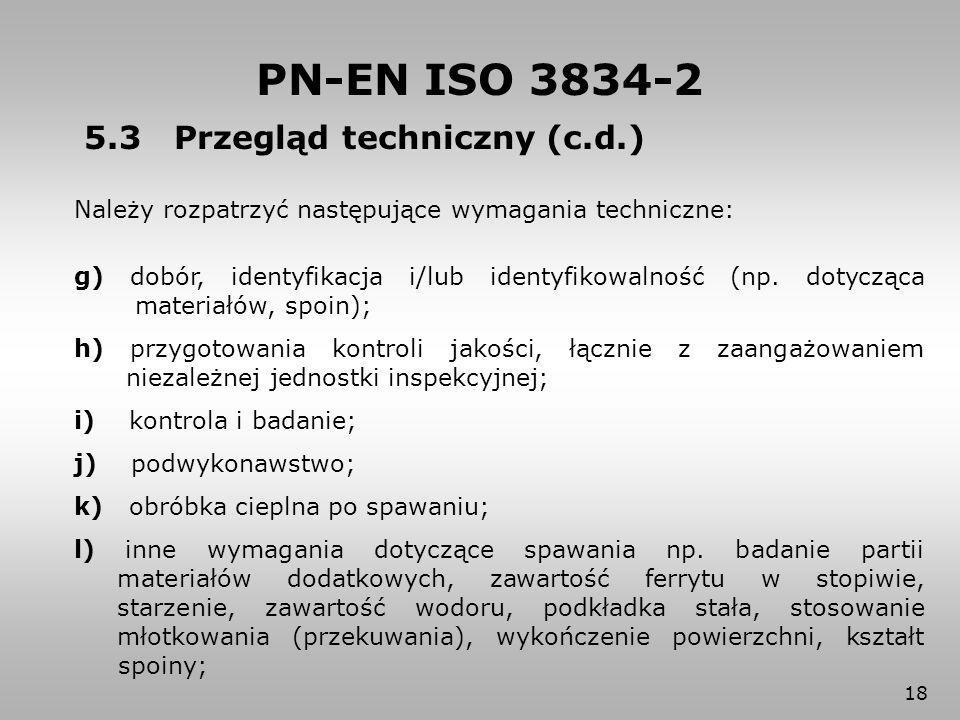 18 5.3 Przegląd techniczny (c.d.) Należy rozpatrzyć następujące wymagania techniczne: g) dobór, identyfikacja i/lub identyfikowalność (np. dotycząca m