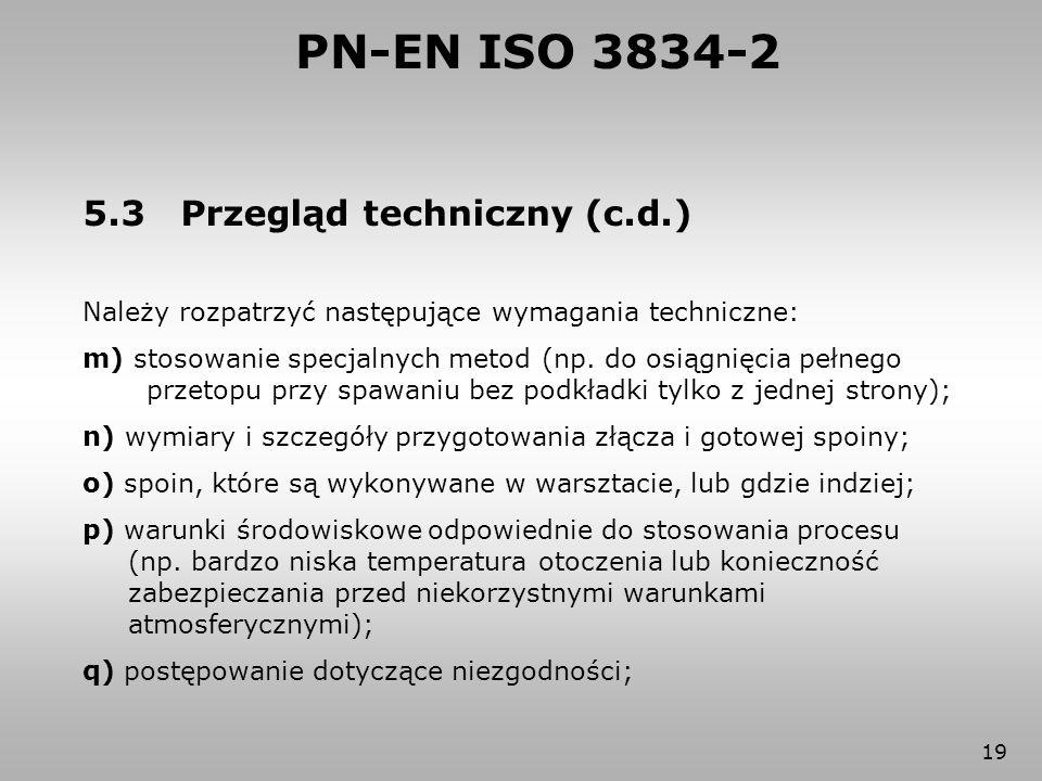 19 5.3 Przegląd techniczny (c.d.) Należy rozpatrzyć następujące wymagania techniczne: m) stosowanie specjalnych metod (np. do osiągnięcia pełnego prze