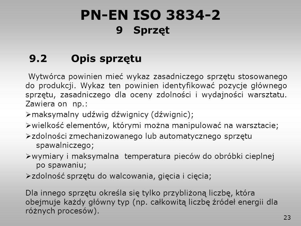 23 PN-EN ISO 3834-2 9.2 Opis sprzętu Wytwórca powinien mieć wykaz zasadniczego sprzętu stosowanego do produkcji. Wykaz ten powinien identyfikować pozy