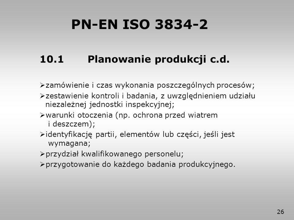 26 10.1 Planowanie produkcji c.d.  zamówienie i czas wykonania poszczególnych procesów;  zestawienie kontroli i badania, z uwzględnieniem udziału ni