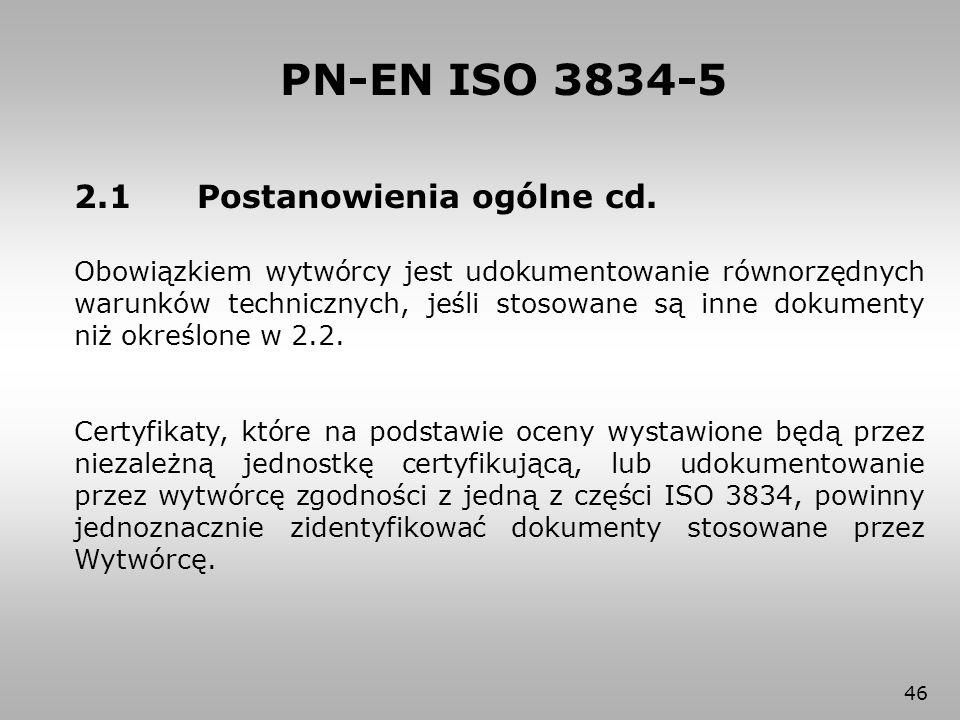 46 PN-EN ISO 3834-5 2.1 Postanowienia ogólne cd. Obowiązkiem wytwórcy jest udokumentowanie równorzędnych warunków technicznych, jeśli stosowane są inn