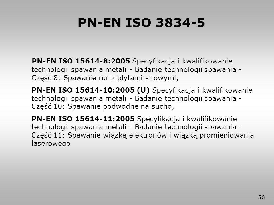 56 PN-EN ISO 15614-8:2005 Specyfikacja i kwalifikowanie technologii spawania metali - Badanie technologii spawania - Część 8: Spawanie rur z płytami s
