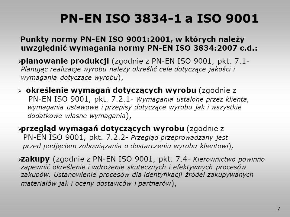 8 Punkty normy PN-EN ISO 9001:2001, w których należy uwzględnić wymagania normy PN-EN ISO 3834:2007 (c.d.):  walidacja procesów (zgodnie z PN-EN ISO 9001, pkt.