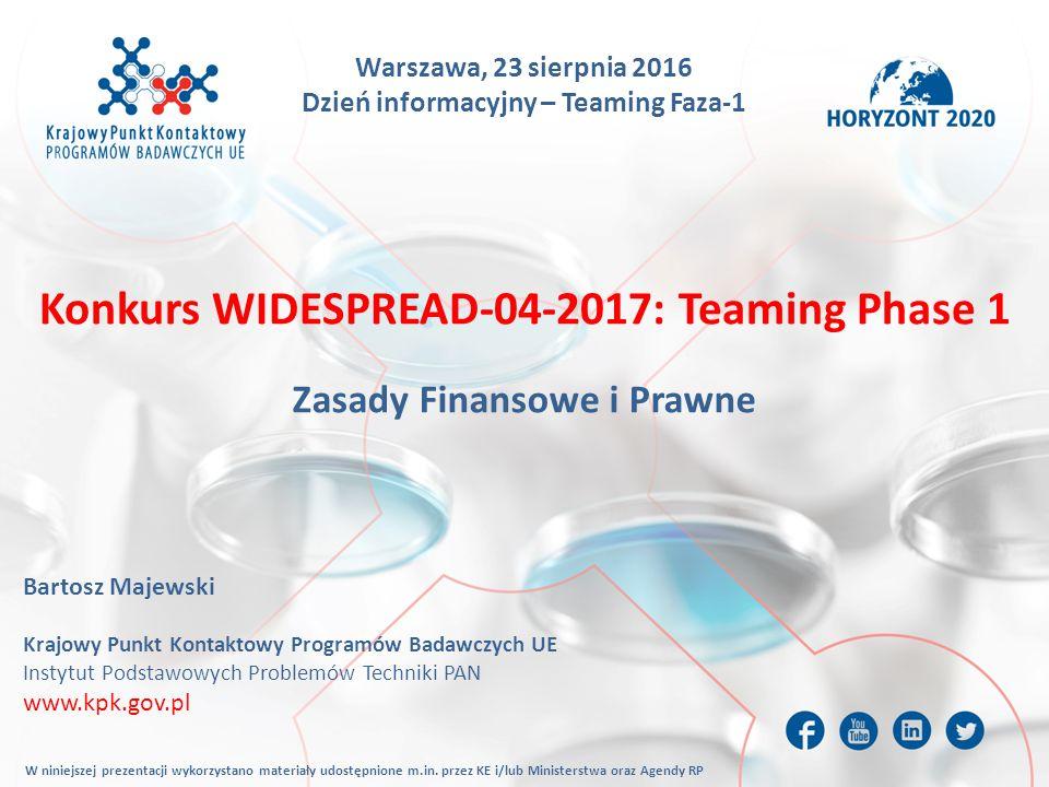 Warszawa, 23 sierpnia 2016 Dzień informacyjny – Teaming Faza-1 Konkurs WIDESPREAD-04-2017: Teaming Phase 1 Zasady Finansowe i Prawne Bartosz Majewski