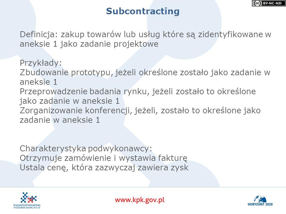 Subcontracting Definicja: zakup towarów lub usług które są zidentyfikowane w aneksie 1 jako zadanie projektowe Przykłady: Zbudowanie prototypu, jeżeli