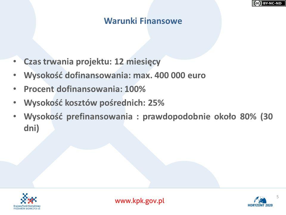 Warunki Finansowe Czas trwania projektu: 12 miesięcy Wysokość dofinansowania: max. 400 000 euro Procent dofinansowania: 100% Wysokość kosztów pośredni