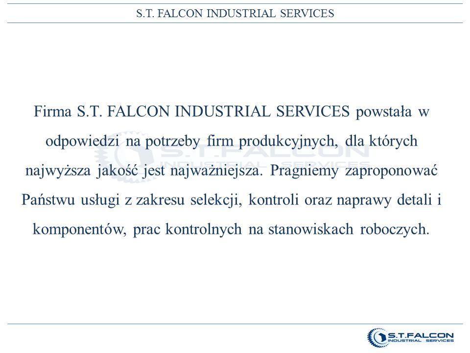 S.T. FALCON INDUSTRIAL SERVICES Firma S.T. FALCON INDUSTRIAL SERVICES powstała w odpowiedzi na potrzeby firm produkcyjnych, dla których najwyższa jako