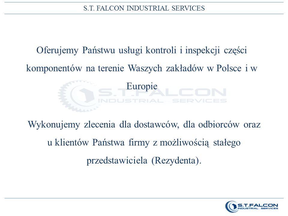 S.T. FALCON INDUSTRIAL SERVICES Oferujemy Państwu usługi kontroli i inspekcji części komponentów na terenie Waszych zakładów w Polsce i w Europie Wyko