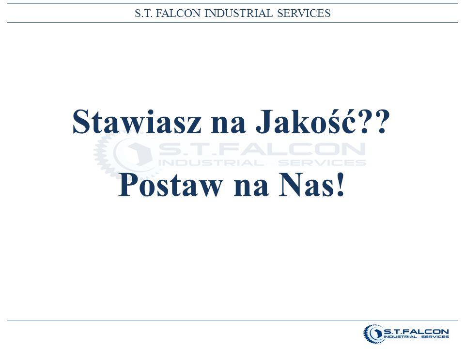 S.T. FALCON INDUSTRIAL SERVICES Stawiasz na Jakość Postaw na Nas!