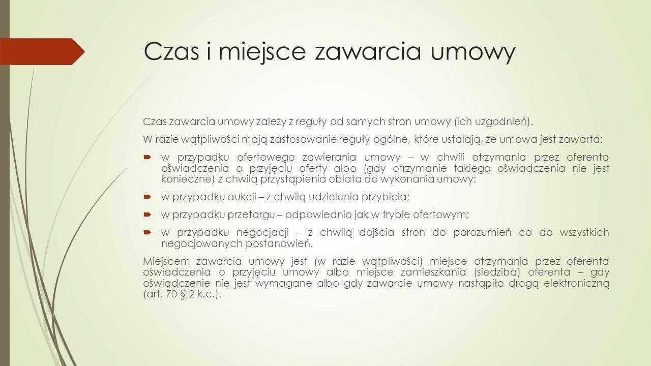 Czas i miejsce zawarcia umowy Czas zawarcia umowy zależy z reguły od samych stron umowy (ich uzgodnień).
