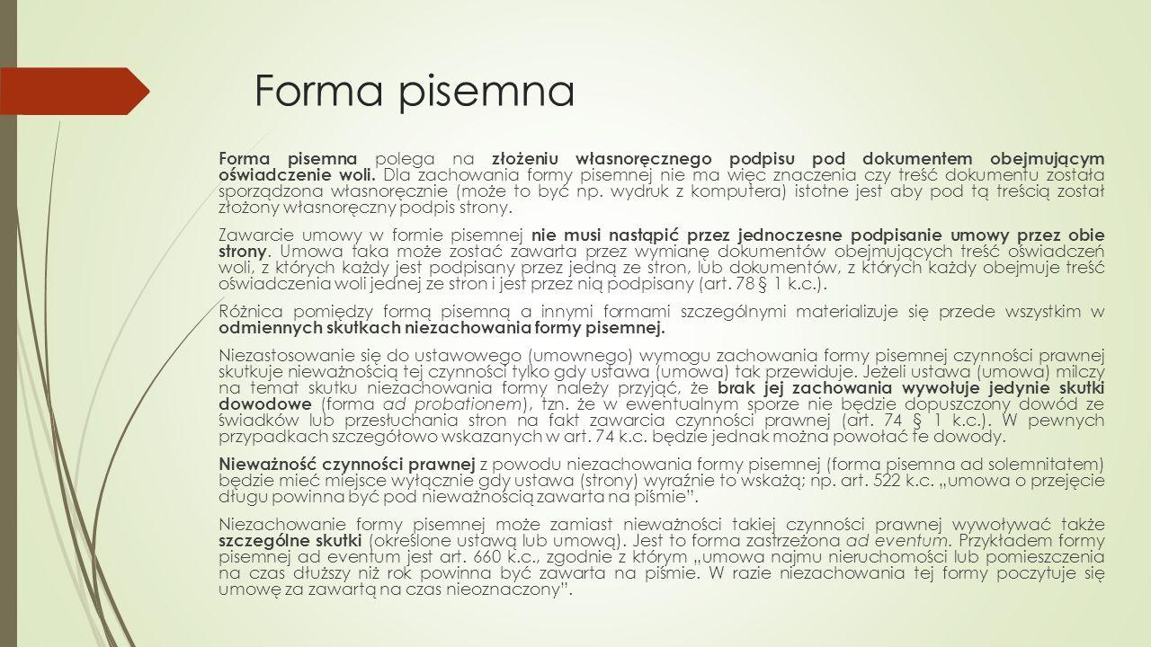 Forma pisemna Forma pisemna polega na złożeniu własnoręcznego podpisu pod dokumentem obejmującym oświadczenie woli.