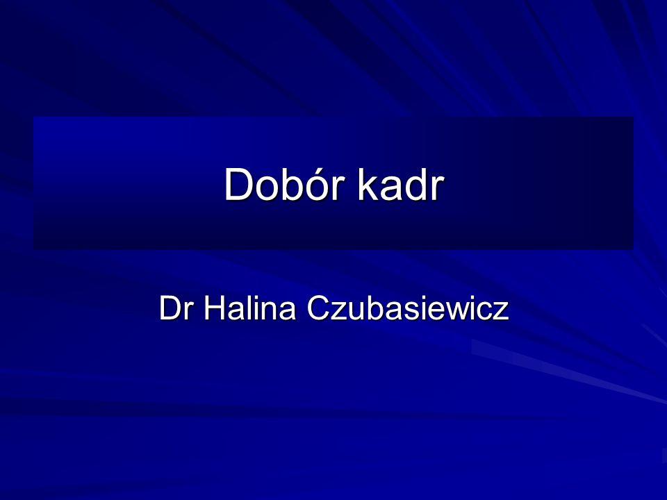 Dobór kadr Dr Halina Czubasiewicz