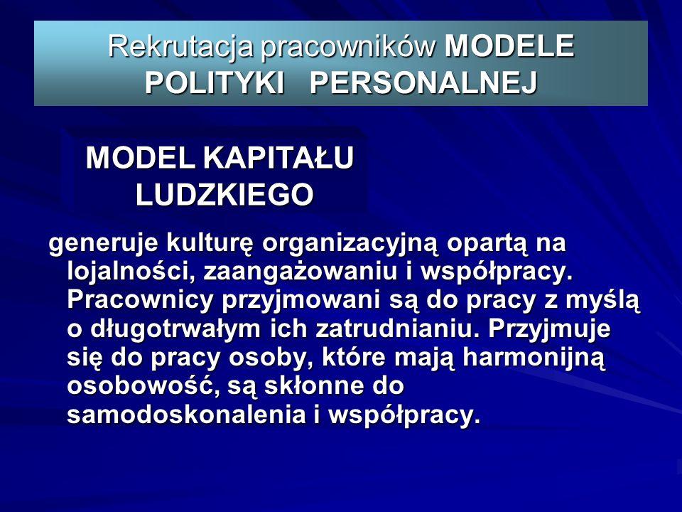 Rekrutacja pracowników MODELE POLITYKI PERSONALNEJ generuje kulturę organizacyjną opartą na lojalności, zaangażowaniu i współpracy.