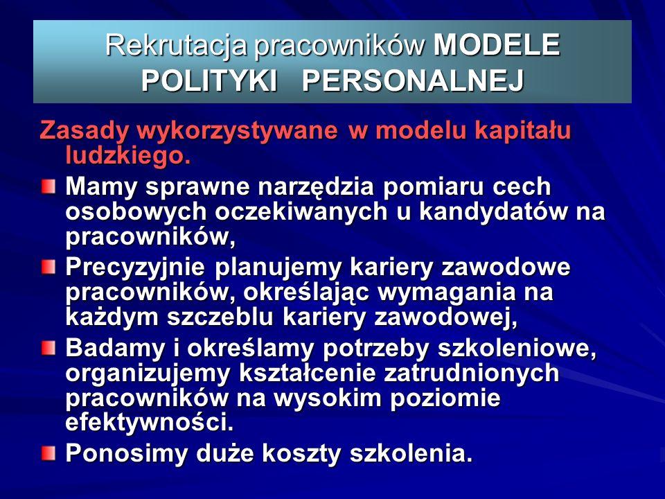 Rekrutacja pracowników MODELE POLITYKI PERSONALNEJ Zasady wykorzystywane w modelu kapitału ludzkiego.