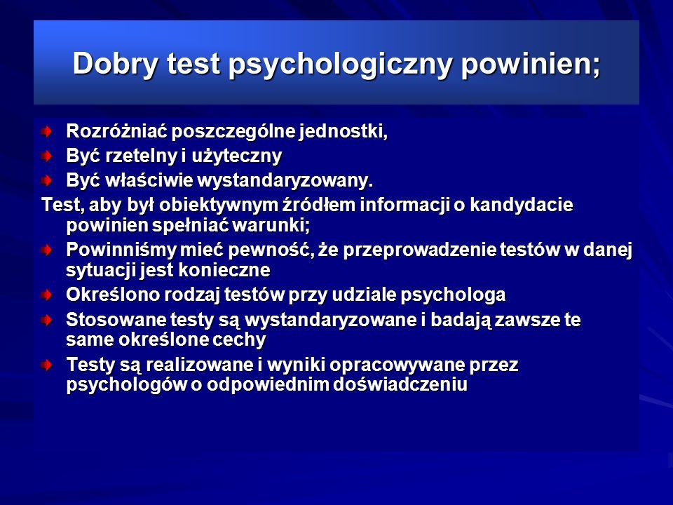 Dobry test psychologiczny powinien; Rozróżniać poszczególne jednostki, Być rzetelny i użyteczny Być właściwie wystandaryzowany.