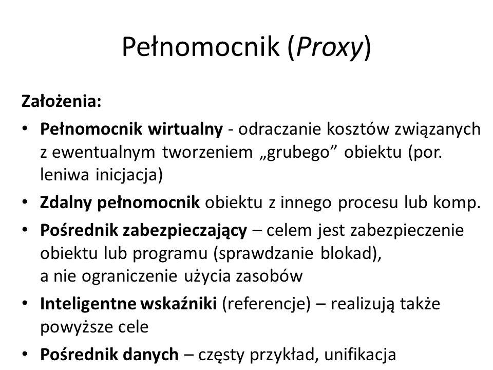 """Pełnomocnik (Proxy) Założenia: Pełnomocnik wirtualny - odraczanie kosztów związanych z ewentualnym tworzeniem """"grubego obiektu (por."""