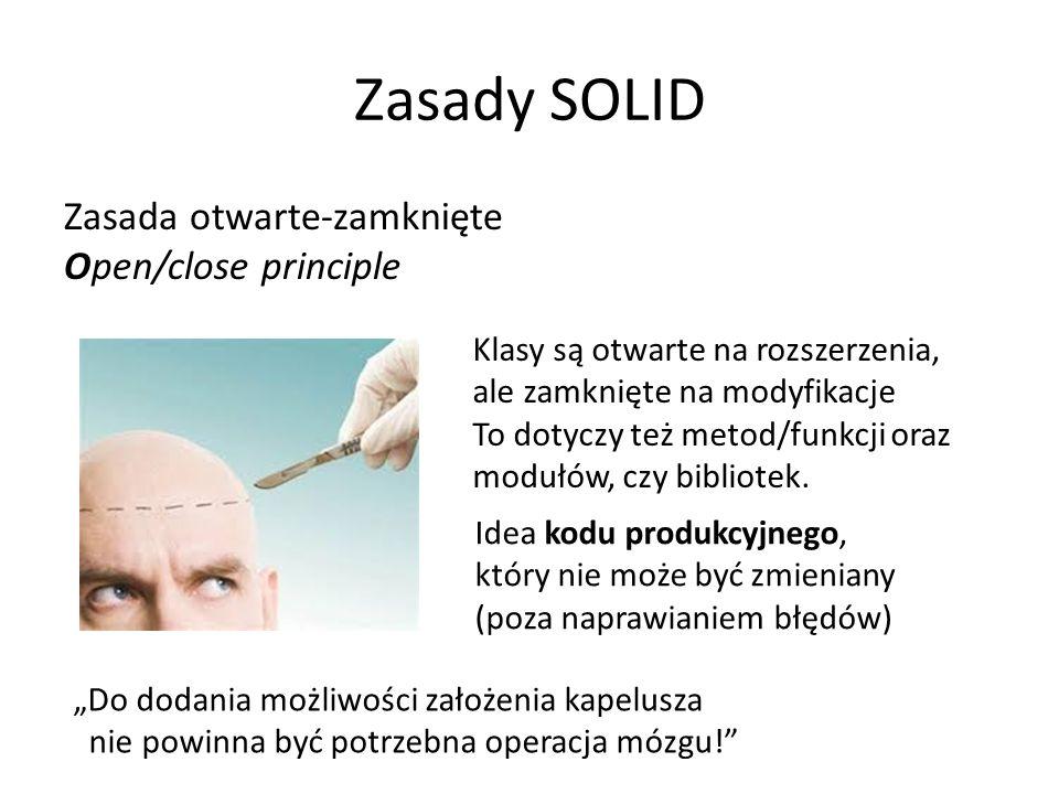 Zasady SOLID Zasada otwarte-zamknięte Open/close principle Klasy są otwarte na rozszerzenia, ale zamknięte na modyfikacje To dotyczy też metod/funkcji oraz modułów, czy bibliotek.