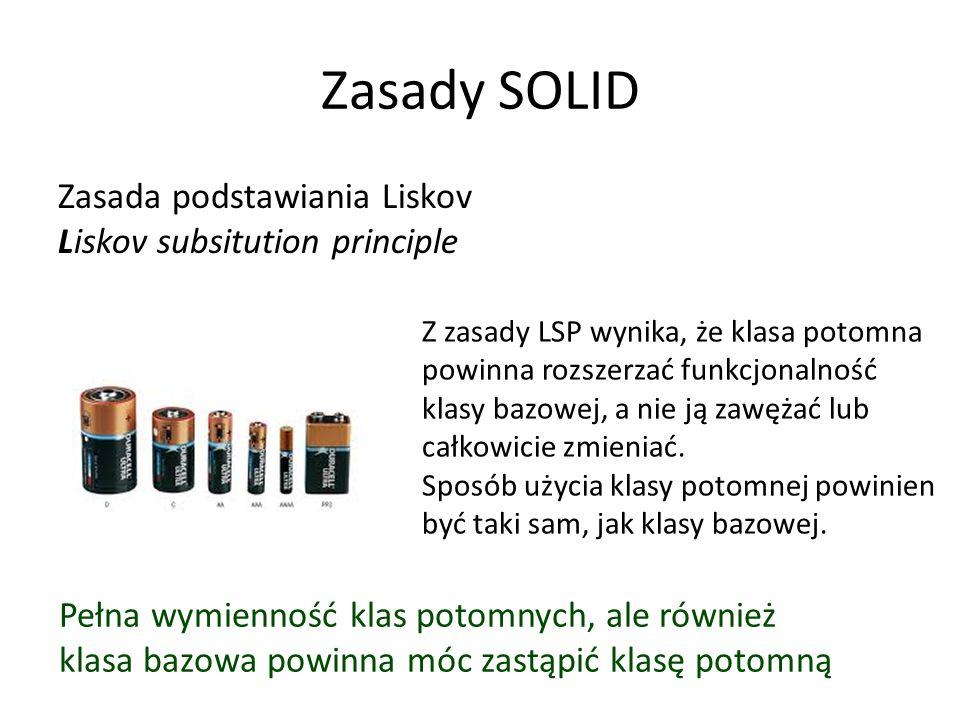 Zasady SOLID Zasada podstawiania Liskov Liskov subsitution principle Z zasady LSP wynika, że klasa potomna powinna rozszerzać funkcjonalność klasy bazowej, a nie ją zawężać lub całkowicie zmieniać.