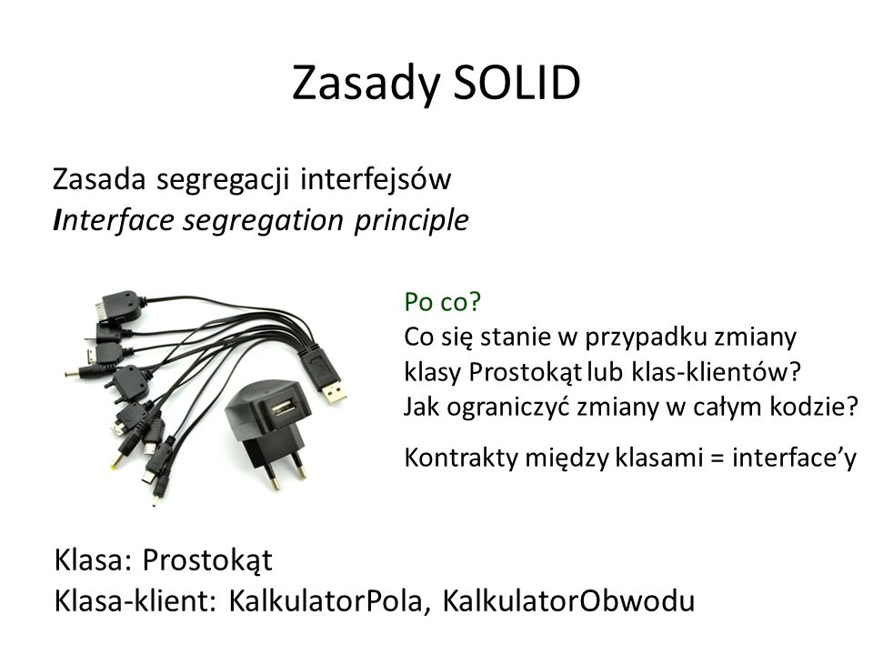 Zasady SOLID Zasada segregacji interfejsów Interface segregation principle Po co.