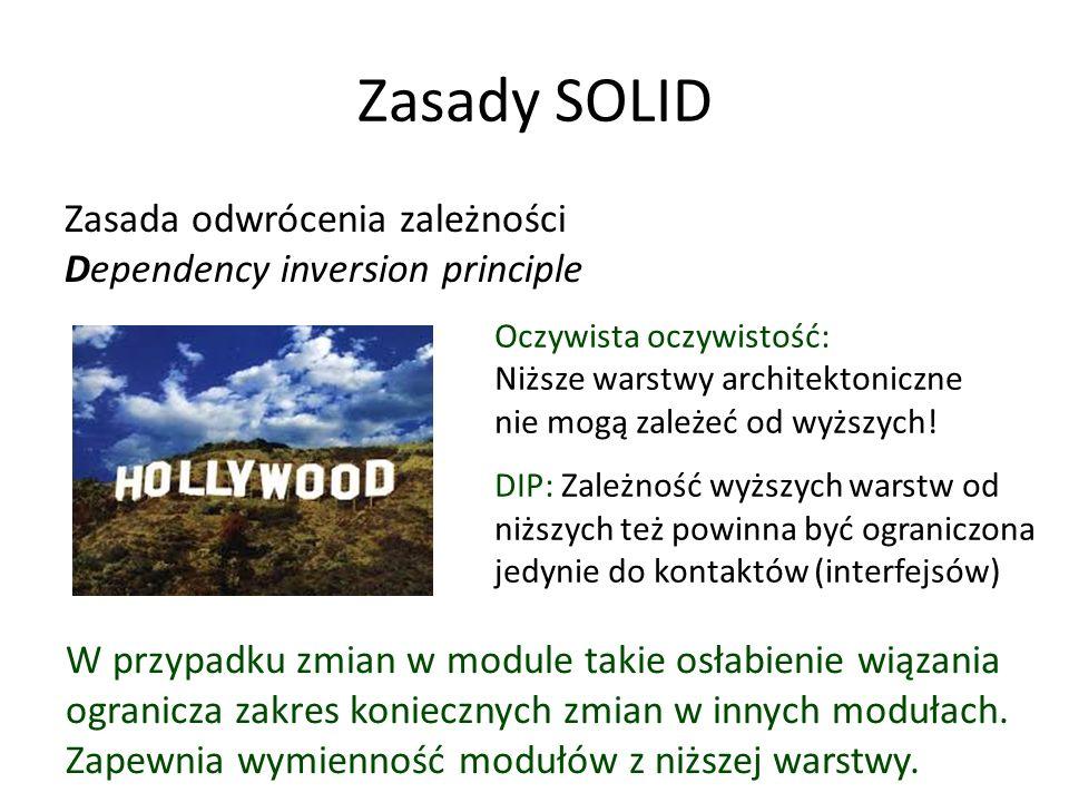 Zasady SOLID Zasada odwrócenia zależności Dependency inversion principle Oczywista oczywistość: Niższe warstwy architektoniczne nie mogą zależeć od wyższych.