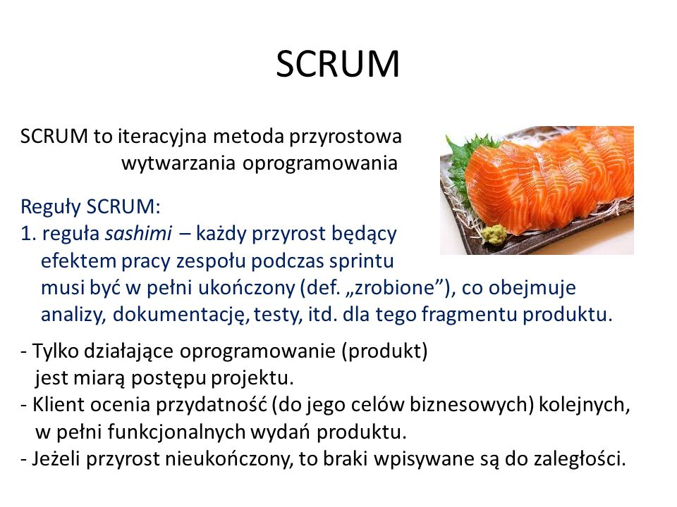 SCRUM SCRUM to iteracyjna metoda przyrostowa wytwarzania oprogramowania Reguły SCRUM: 1.