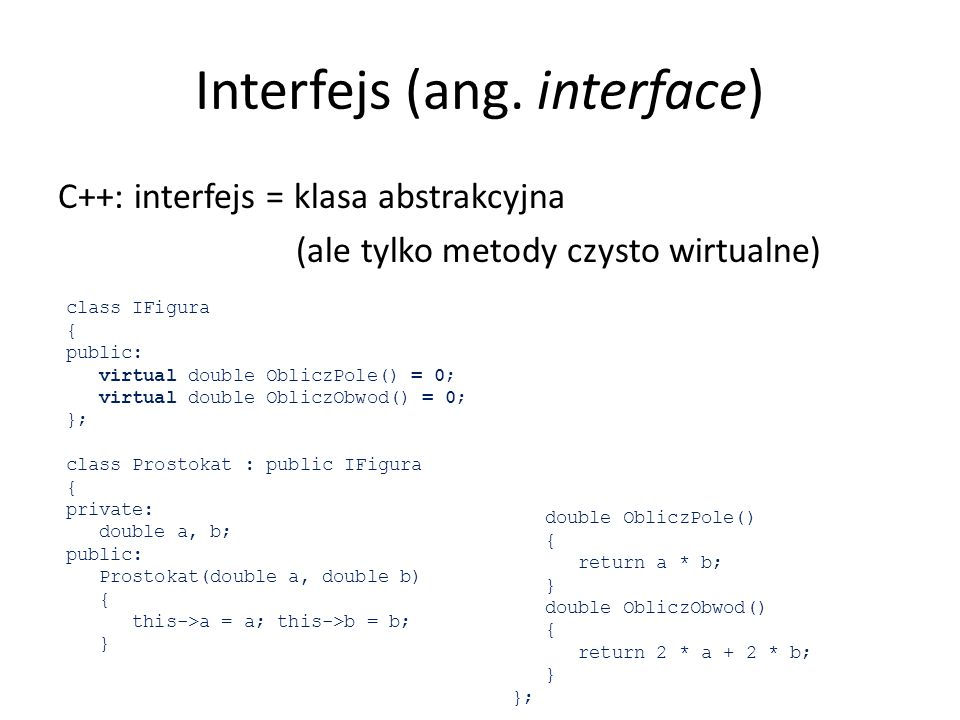Zasady SOLID Zasada segregacji interfejsów Interface segregation principle public interface IFigura { double Pole { get; } double Obwód { get; } } public class Prostokąt : IFigura { protected double a = 0, b = 0; public Prostokąt(double a, double b) { this.a = a; this.b = b; } public double Pole { get { return a * b; } } public double Obwód { get { return 2 * a + 2 * b; } } }