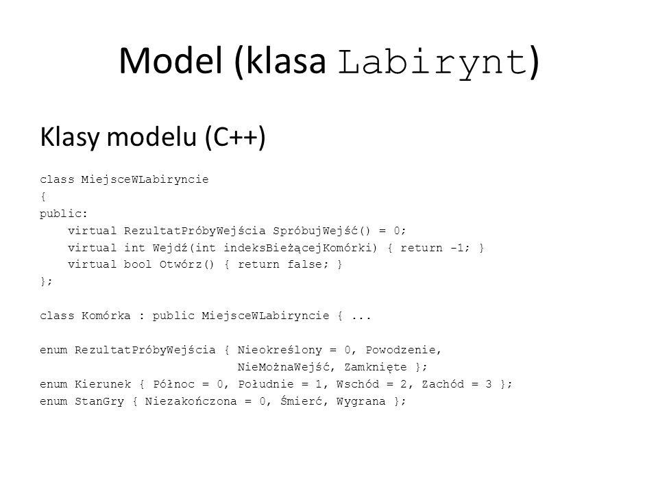 Model (klasa Labirynt ) Klasy modelu (C++) class MiejsceWLabiryncie { public: virtual RezultatPróbyWejścia SpróbujWejść() = 0; virtual int Wejdź(int indeksBieżącejKomórki) { return -1; } virtual bool Otwórz() { return false; } }; class Komórka : public MiejsceWLabiryncie {...