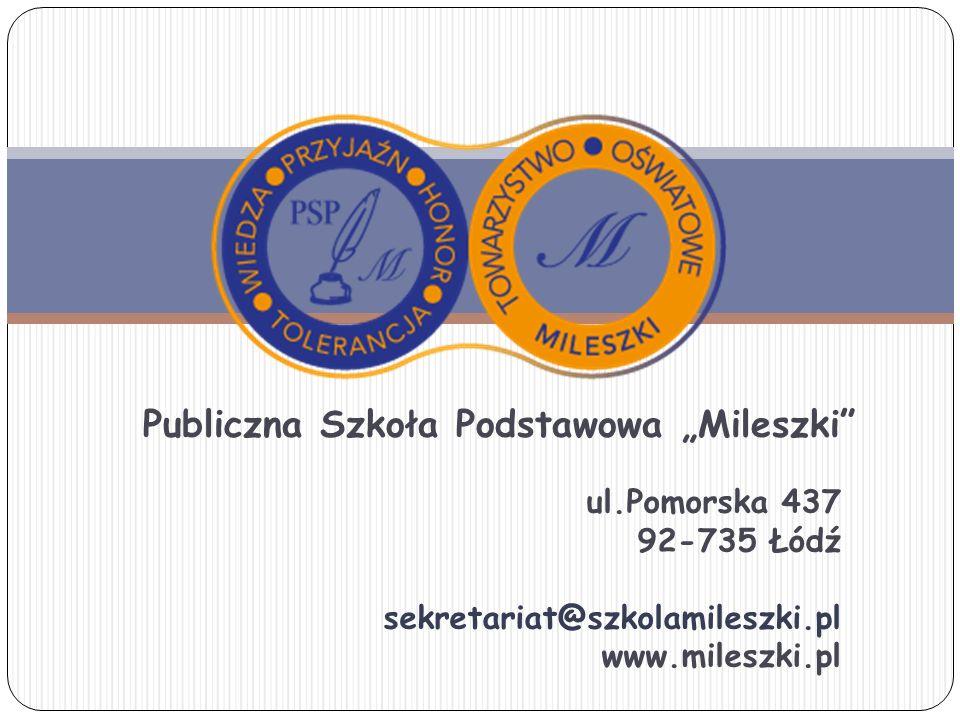 """Publiczna Szkoła Podstawowa """"Mileszki ul.Pomorska 437 92-735 Łódź sekretariat@szkolamileszki.pl www.mileszki.pl"""