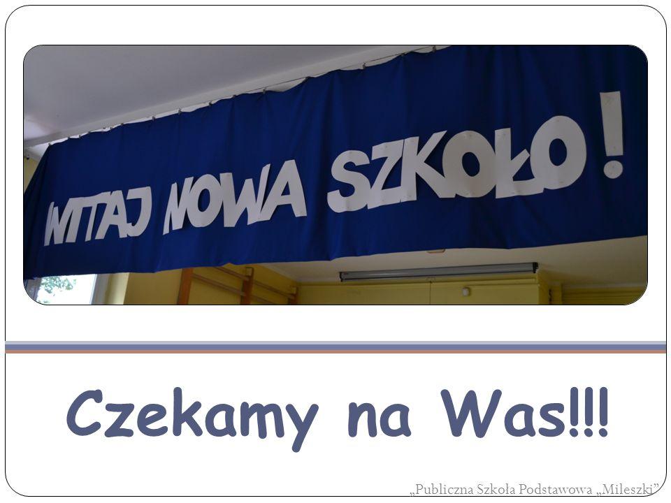 """Czekamy na Was!!! """"Publiczna Szkoła Podstawowa """"Mileszki"""