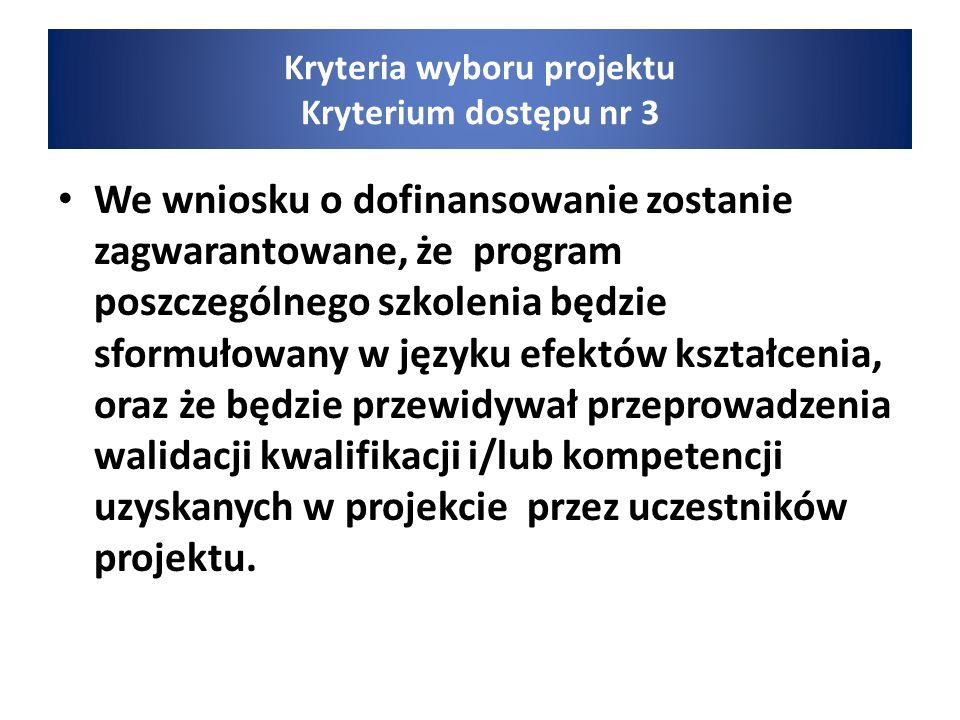 We wniosku o dofinansowanie zostanie zagwarantowane, że program poszczególnego szkolenia będzie sformułowany w języku efektów kształcenia, oraz że będzie przewidywał przeprowadzenia walidacji kwalifikacji i/lub kompetencji uzyskanych w projekcie przez uczestników projektu.
